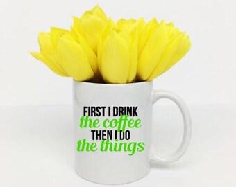 First I Drink Coffee, But First Coffee, First Coffee Mug, Funny Mug, Coffee Mug, Quote Mug, Xmas Gift, Christmas Gift, Mugs With Sayings