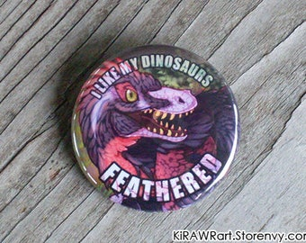 I Like My Dinosaurs Feathered Pinback Button