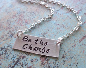 Be the Change Necklace - Mantra Bar Necklace - Be the Change Jewelry - Inspirational Her Gift - Change the World - Spiritual Necklace - S247