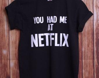 You Had Me At Netflix T Shirt // Netflix TV Inspired Tee // Netflix Shirt // Netflix Tshirt // Tee Colour Choices Available