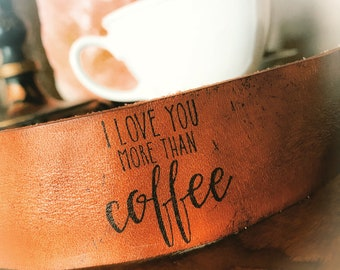 I Love You More than Coffee Leather Cuff bracelet