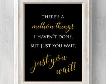 There's a million things I haven't done, but just you wait! Hamilton Print. Lin Manuel Miranda. Graduation. All Prints BUY 2 GET 1 FREE!