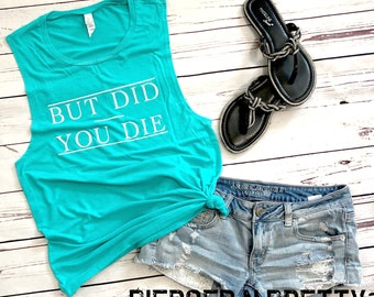 But Did You Die Womens Workout MUSCLE Tank Shirt Tee Top But Did You Die Gym Plus Size But Did You Die Bachelorette Funny Road Trip Vacation