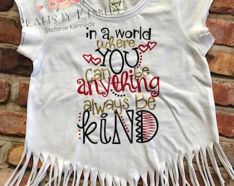 In a world where you can be anything always be kind / be kind / toddler shirt / fringe shirt