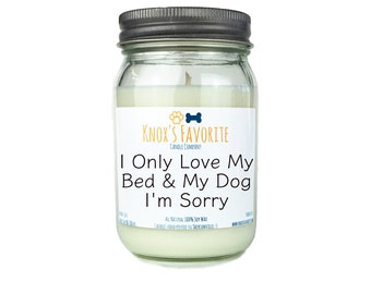 I Only Love My Bed & My Dog I'm Sorry, Drake Candle, Scented Candle, Dog Lover Gift, Dog Owner Gift, Animal Rescue Candle, Gift for Her