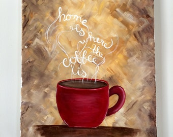 Original 'Home Is Where The Coffee Is' -Painting on 11x14 Canvas