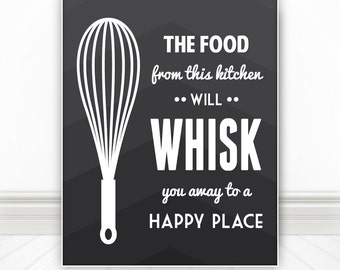 The Food From This Kitchen Will Whisk You Away To A Happy Place, Kitchen Print, Kitchen Sign, Kitchen Wall Art, Home Decor - 8x10
