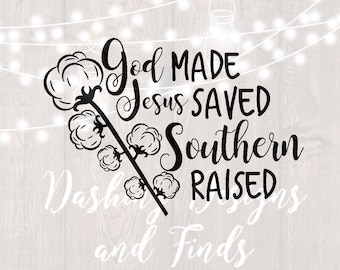 DIGITAL DOWNLOAD cotton svg - god made jesus saved southern raised - Cutting File - png - cotton stalk - cotton ball - southern svg