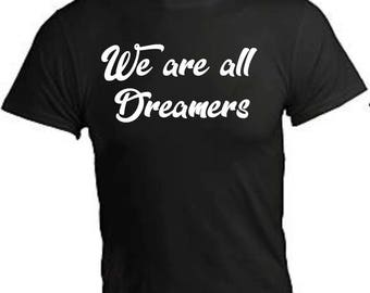 We are all DREAMERS TSHIRT
