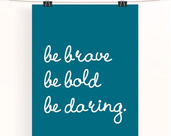 be bold be brave be daring - motivational quote typography print - teal colored inspirational poster - home wall art - home decor