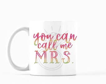 You Can Call Me Mrs. Mug, You Can Call Me Mrs. Coffee Mug, You Can Call Me Mrs. Tea Mug, Bride Mug, Bride to Be Mug, Newlywed Mug, Cute Mug