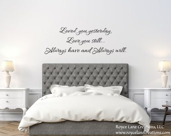 Loved You Yesterday Love You Still Always Have Always Will Decal  / Love Wall Decal  / Love Wall Quotes  / Master Bedroom Wall Decal