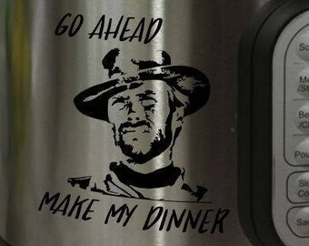 Instant Pot Decal Sticker Clint Eastwood Go Ahead Make My Dinner