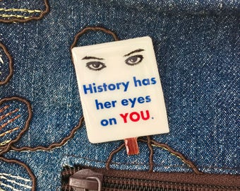 Mini Political Poster Pin, History Has Her Eyes On You, History Lapel Pin, Political Jewelry, Anti-Trump Brooch, Mini Protest Sign, Button
