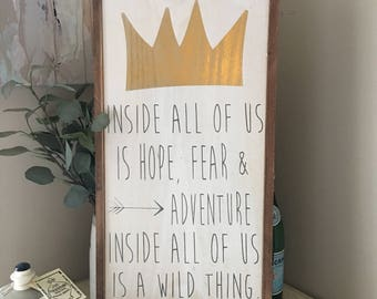 Where the wild things are quote wood sign Inside all of us is hope fear & adventure framed wood sign 12x24