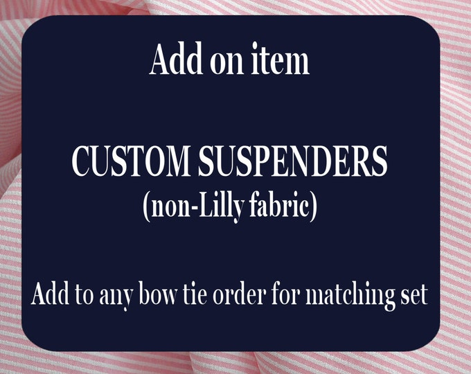 Men's custom clip-on suspenders, add-on order to match bow tie, wedding party wear, NON-LILLY fabric only, formal wear, handmade suspenders