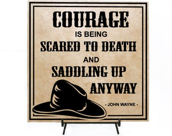 Courage is being scared to death and saddling up anyways - John Wayne Sign - Country Decor, Inspirational Sign, Cowboy Saying, Cowboy Decor