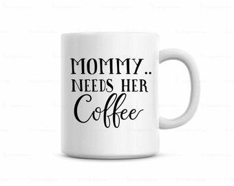 Mom Coffee Mug, New mom gift, mommy needs her coffee, funny saying on mug for mom, cute saying on mug, Tea mug, funny mug, tea lover gift
