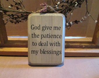God Gave Me The Patience To Deal With My Blessings wooden sign