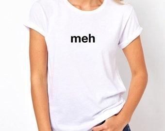 Meh Shirt, Funny Shirt, Tumblr Shirt, Gifts for Teen Girls Fashion Trending Hipster Instagram Tops Tshirts