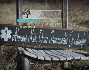 "Paramedic Gift, ""Always Kiss Your Paramedic Goodnight"", Primitive Handcrafted Sign, Paramedic wife, EMS, EMT"
