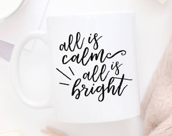 Christmas Coffee Mug | All Is Calm All Is Bright | Silent Night Mug | Cozy | Holiday Mug | Holiday Gift | Winter Mug | Friend Gift | Hygge