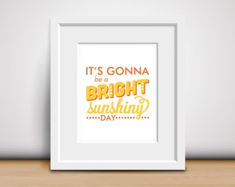 8x10 Download-Digital Print-It's Gonna be a Bright Sunshiny Day - Yellow & Orange - Johnny Nash Song Lyrics - Inspirational Art