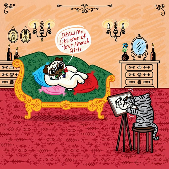 Draw Me Like One Of Your French Girls - Pug and Cat - A3 signed children's art poster print by Oliver Lake