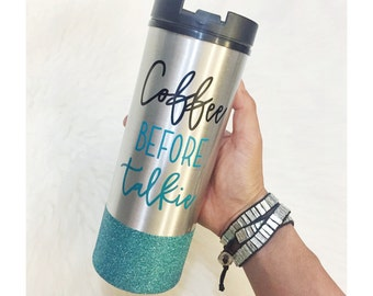 Coffee before Talkie Stainless Steel Glitter To Go Cup // Coffee // Glitter Cup // Coffee Cup // Glitter Dipped // Caffeine // Coffee lover