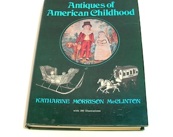 Antiques Of American Childhood By Katherine Morrison McClinton