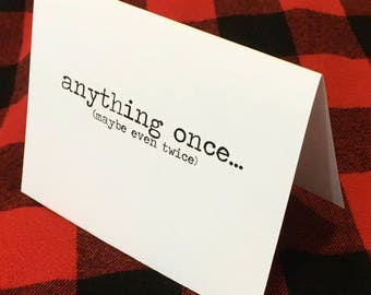 Anything once...maybe even twice card / Funny Card / Funny dating card / Anything once / Friendship card / Up for anything / Adventurous