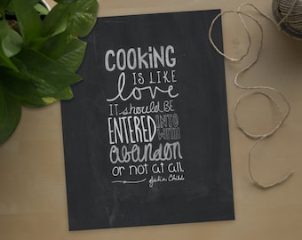 Cooking Is Like Love It Should Be Entered Into With Abandon Or Not At All. Julia Child. Instant Download