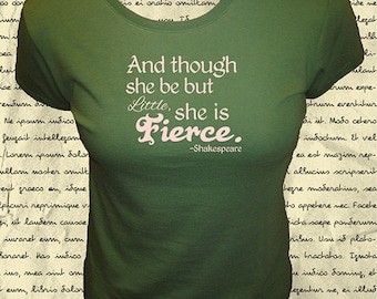 Though She Be But Little She is Fierce - Shakespeare Quote - Womens Shirt -  4 Colors - Organic Bamboo and Cotton T Shirt - Gift Friendly