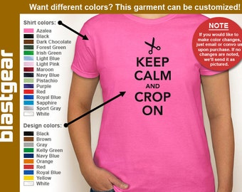 Keep Calm And Crop On funny scrapbooking womens T-shirt — Any color/Any size - Adult S, M, L, XL, 2XL, 3XL