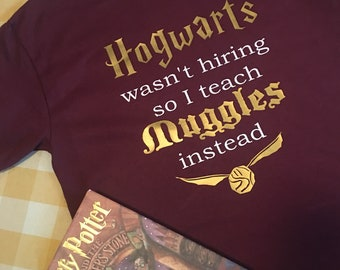 Hogwarts wasn't hiring so I teach Muggles instead Teacher T-shirt