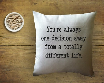 You're always one decision away from a totally different life, inspirational decorative throw pillow