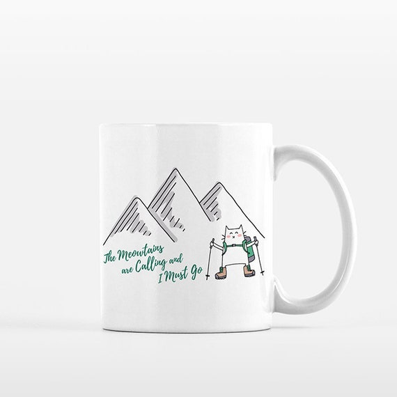 Meowtains Are Calling and I Must Go Cat Mug Mountain Mug Funny Coffee Mug Coffee Cup Hiker Gift Hiking Lover Gift Outdoors Nature Wilderness