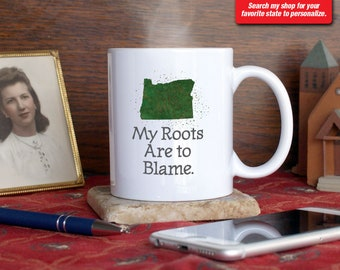 Oregon OR Coffee Mug Cup My Roots Are To Blame Run Deep Funny Gift Present Custom Color Portland, Salem, Eugene, Bend, Medford, Beaverton