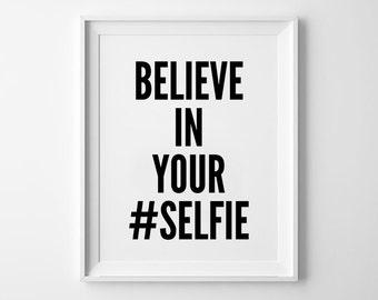 Selfie Print, Typography Art, Wall Decor, Minimalist, Giclee Art, Inspiration, Social media, Motivational Quotes, Believe in Your Selfie