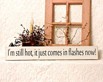 I'm still hot, it just comes in flashes now - Primitive Country Painted Wall Sign, menopause sign, hot flash humor, retirement gift