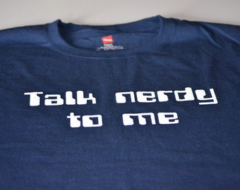 Talk nerdy to me funny nerd geekery tshirt mens geek t shirt navy blue gift husband boyfriend geeky screenprint all sizes colors computer