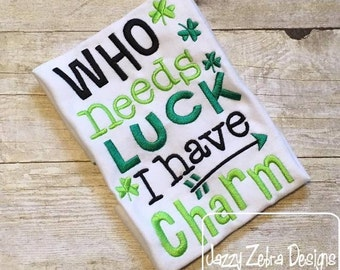 Who needs luck I have charm saying embroidery design - saint patrick day embroidery design - clover embroidery design