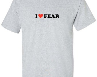 I Love Fear Heart  Men Women T-Shirt