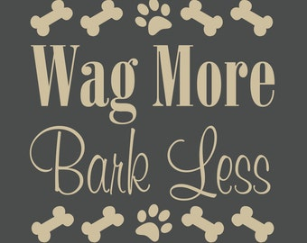 Wag More Bark Less, dog lover, dog lover gift, bark less, wag more, dog quote, dog wall art, dog wall sticker, advice from a dog, good dog