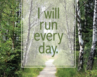 I will run every day! ~ Customizable Print!