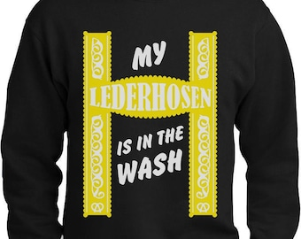 My Lederhosen Is In The Wash Oktoberfest Funny Sweatshirt