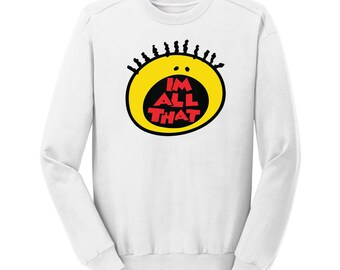 I'm All That Sweatshirt