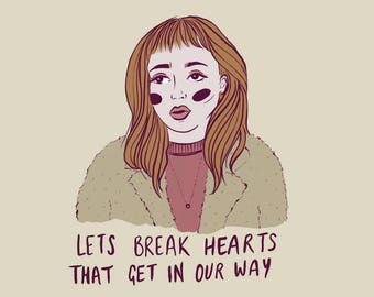 Lets break hearts that get in the way - Art Print