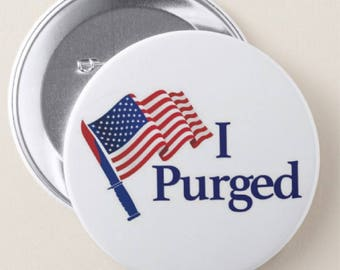 I Purged PINBACK BUTTONS or MAGNETS or pocket mirrors halloween scary costume the purge election year with blood pins badges