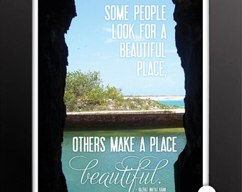 Print: Some people look for a beautiful place. Others make a place beautiful. — inspiration, quote